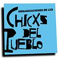 ORGANIZACIONES DE LXS CHICXS DEL PUEBLO